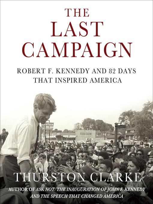 Title details for The Last Campaign by Thurston Clarke - Wait list