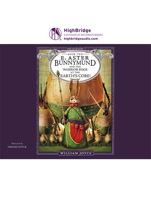 Title details for E. Aster Bunnymund and the Warrior Eggs at the Earth's Core! by William Joyce - Available