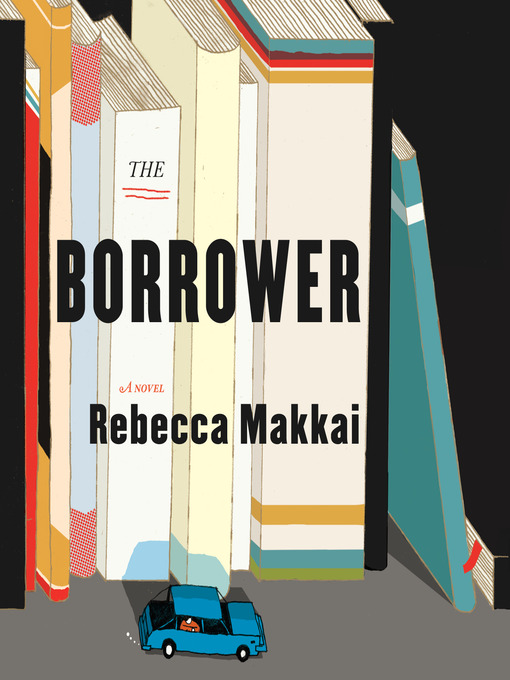 Title details for The Borrower by Rebecca Makkai - Available