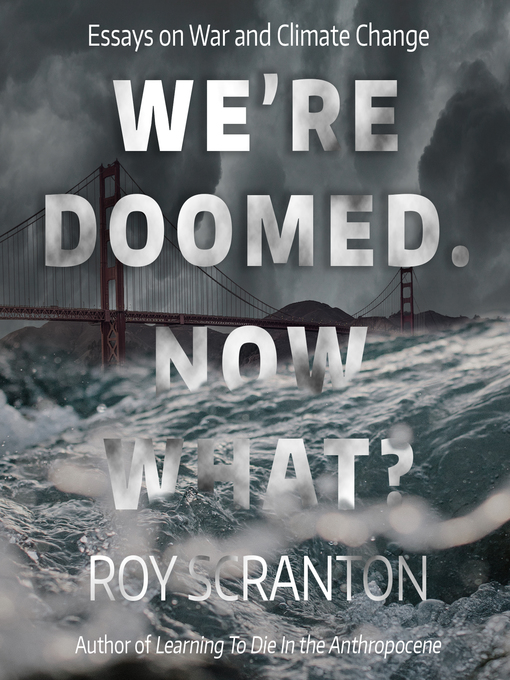 Title details for We're Doomed. Now What? by Roy Scranton - Available