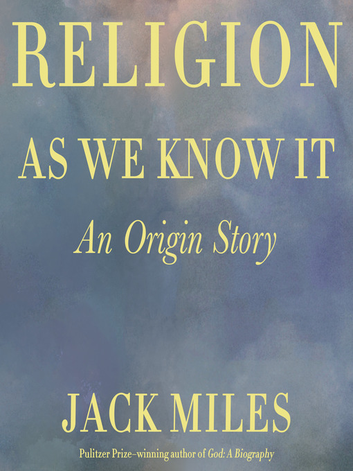 Title details for Religion as We Know It by Jack Miles - Wait list