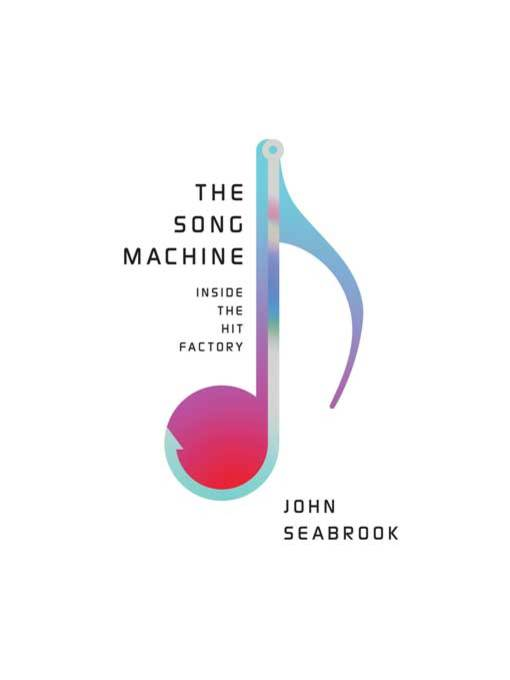 Title details for The Song Machine by John Seabrook - Available