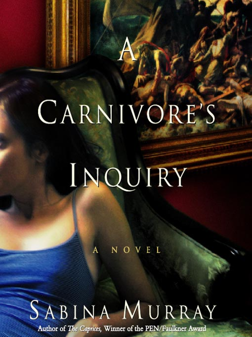 Title details for A Carnivore's Inquiry by Sabina Murray - Available