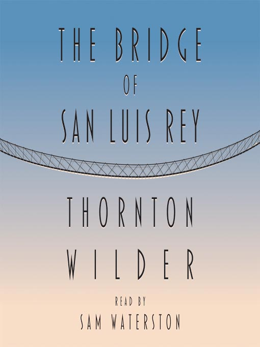 Title details for The Bridge of San Luis Rey by Thornton Wilder - Available