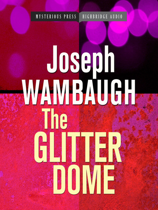Title details for The Glitter Dome by Joseph Wambaugh - Wait list