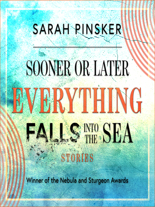 Title details for Sooner or Later Everything Falls Into the Sea by Sarah Pinsker - Wait list