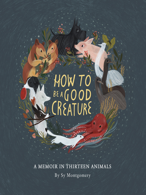 Title details for How to Be a Good Creature by Sy Montgomery - Wait list