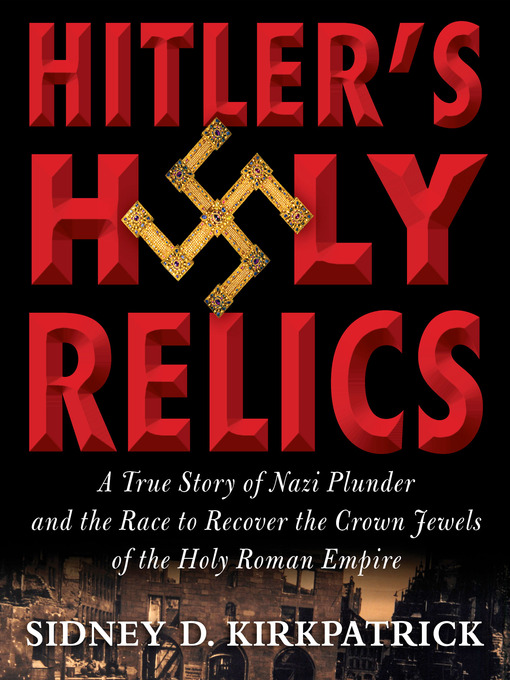 Title details for Hitler's Holy Relics by Sidney Kirkpatrick - Available