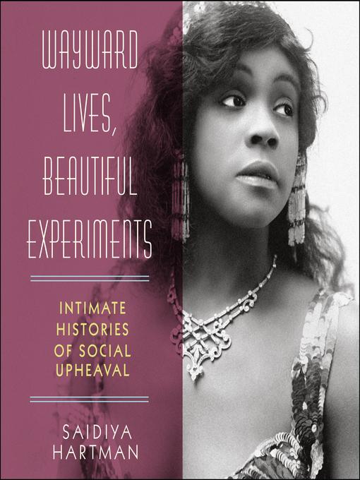 Title details for Wayward Lives, Beautiful Experiments by Saidiya Hartman - Available