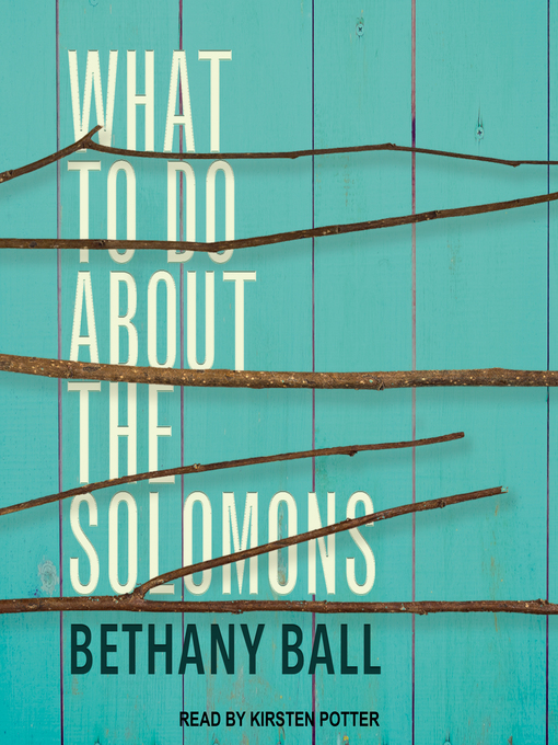 Title details for What to Do About the Solomons by Bethany Ball - Available
