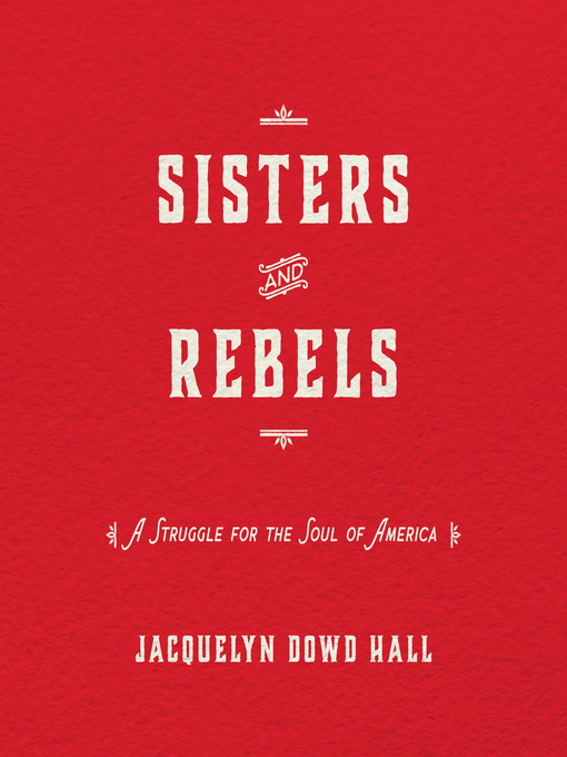 Title details for Sisters and Rebels by Jacquelyn Dowd Hall - Available