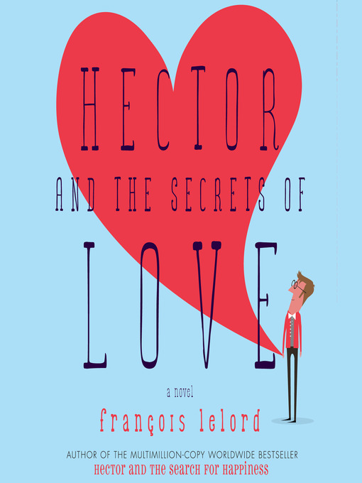 Title details for Hector and the Secrets of Love by François Lelord - Available