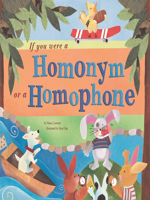 Title details for If You Were a Homonym or a Homophone by Nancy Loewen - Available