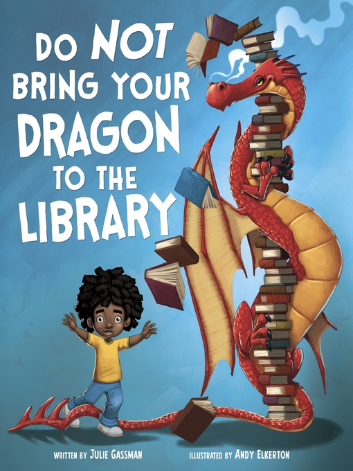 Title details for Do Not Bring Your Dragon to the Library by Andy Elkerton - Available