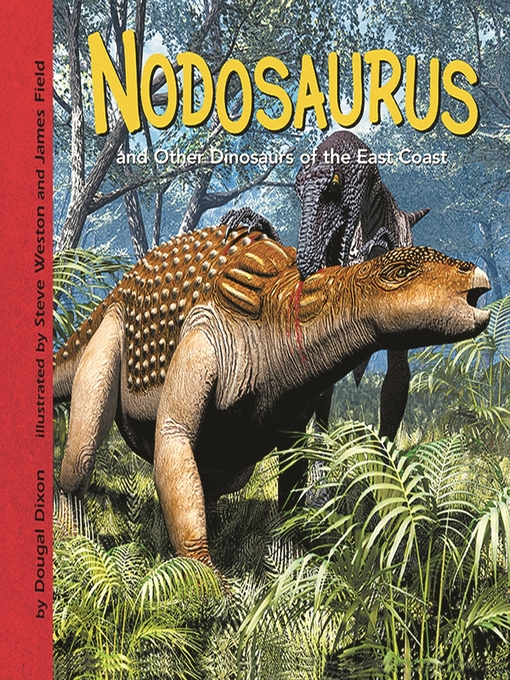 Title details for Nodosaurus and Other Dinosaurs of the East Coast by Dougal Dixon - Available