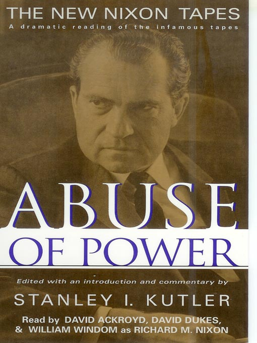 Title details for Abuse of Power by Stanley I. Kutler - Available