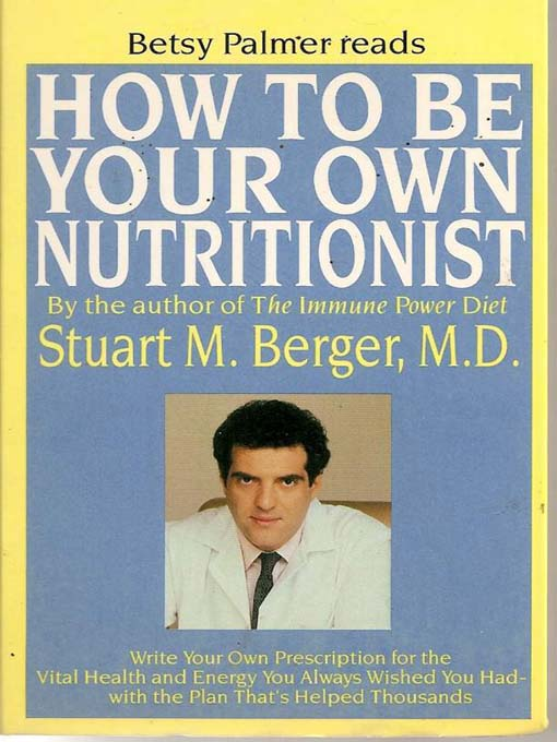 Title details for How To Be Your Own Nutritionist by Stuart M. Berger M.D. - Available