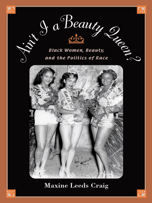 Title details for Ain't I a Beauty Queen? by Maxine Leeds Craig - Available