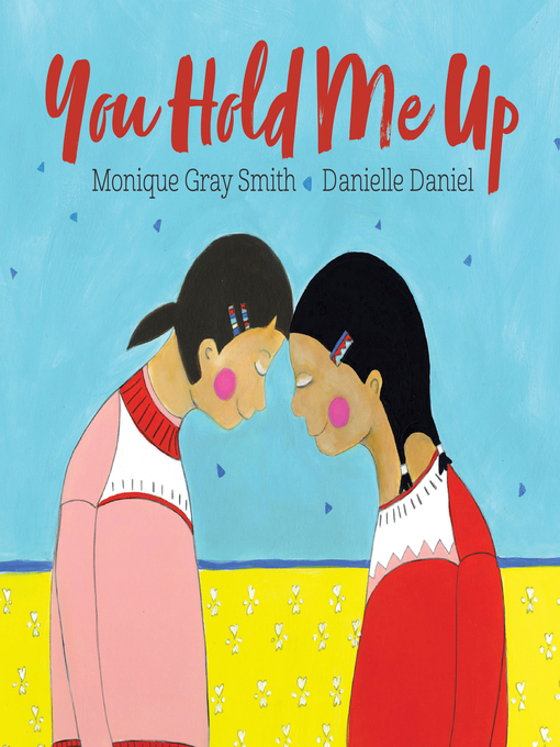 Title details for You Hold Me Up by Monique Gray Smith - Wait list