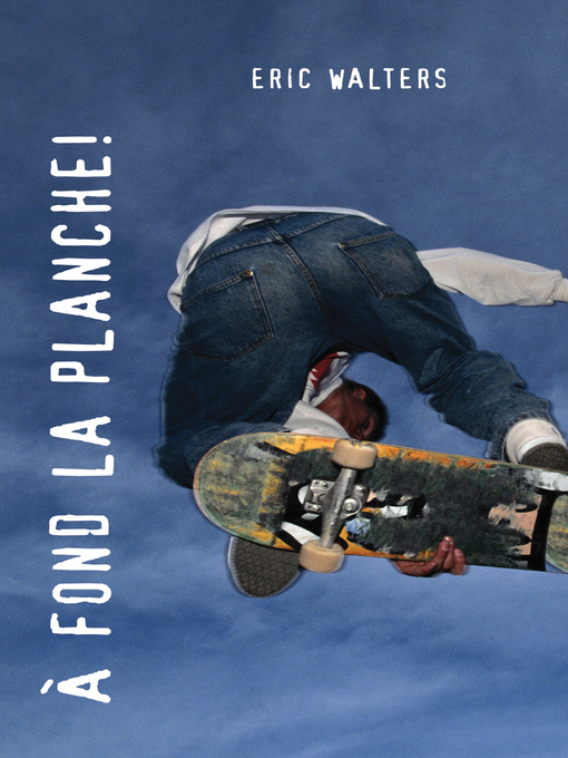 Title details for A fond la planche! by Eric Walters - Wait list