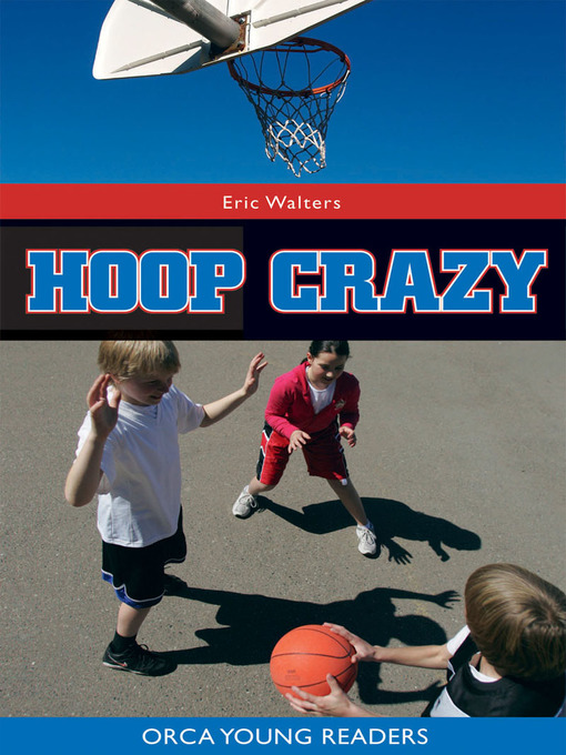 Title details for Hoop Crazy by Eric Walters - Available