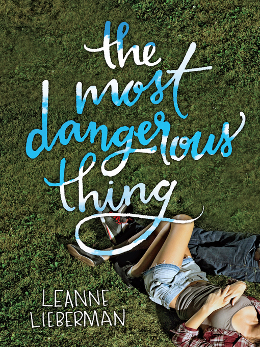 Title details for The Most Dangerous Thing by Leanne Lieberman - Wait list