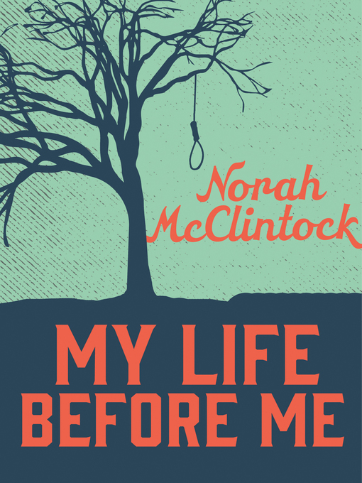 Title details for My Life Before Me by Norah McClintock - Available