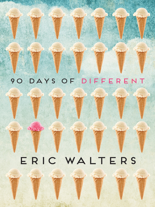 Title details for 90 Days of Different by Eric Walters - Available