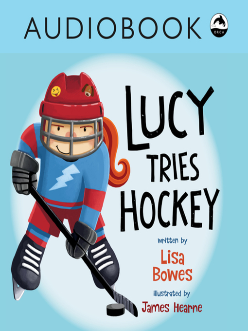 Title details for Lucy Tries Hockey by Lisa Bowes - Wait list