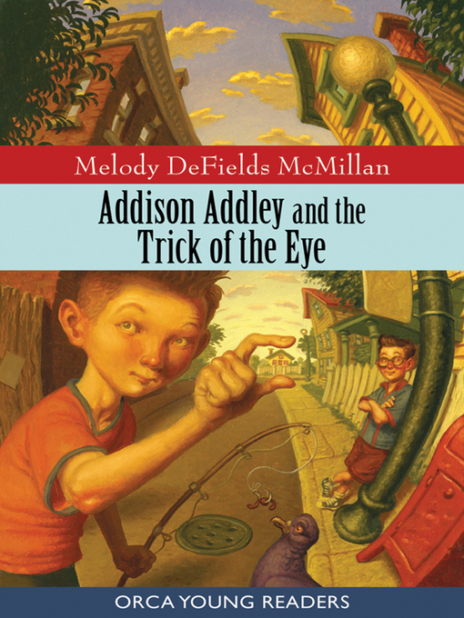 Title details for Addison Addley and the Trick of the Eye by Melody DeFields McMillan - Available