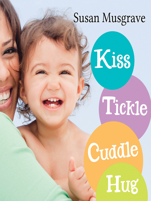 Title details for Kiss, Tickle, Cuddle, Hug by Susan Musgrave - Available