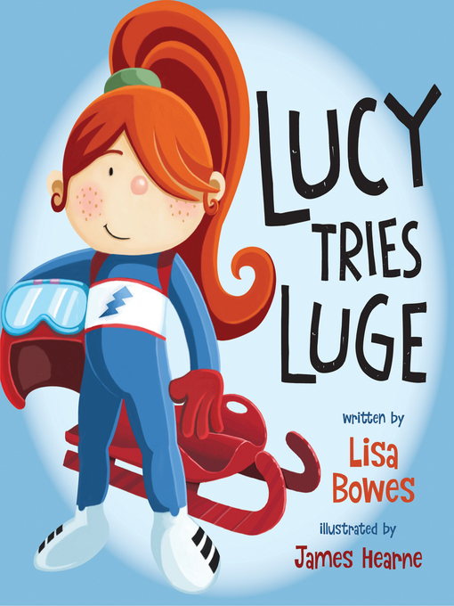 Title details for Lucy Tries Luge by Lisa Bowes - Available