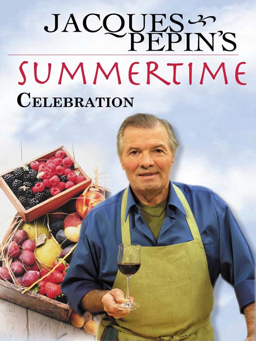 Title details for Jacques Pepin's Summertime Celebration by Jacques Pepin - Wait list