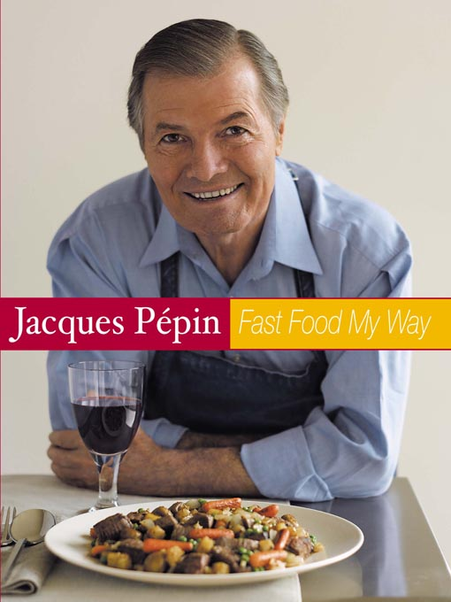 Title details for Jacques Pepin Fast Food My Way by Jacques Pepin - Available