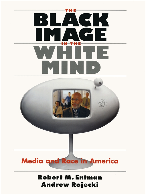 Title details for The Black Image in the White Mind by Robert M. Entman - Available