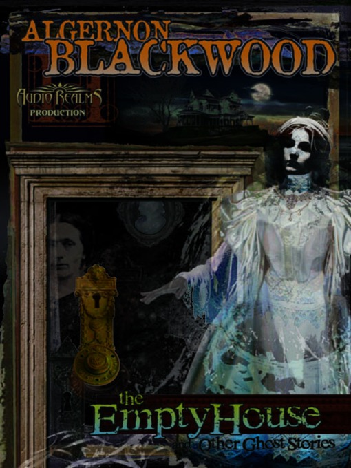 Title details for The Empty House and Other Ghost Stories by Algernon Blackwood - Available