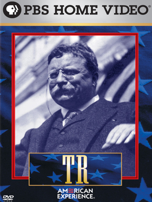 Title details for TR: The Story of Theodore Roosevelt by David Grubin Productions, Inc. (WBGH) - Available