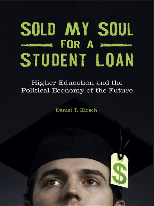 Title details for Sold My Soul for a Student Loan by Daniel T. Kirsch - Available
