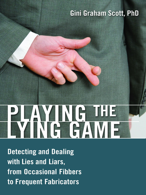 Title details for Playing the Lying Game by Gini Graham Scott JD, Ph.D - Available