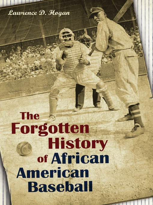 Title details for The Forgotten History of African American Baseball by Lawrence D. Hogan - Available