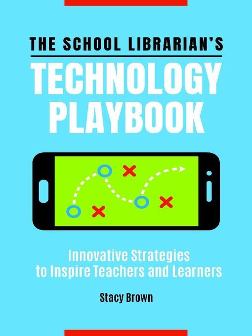 Title details for The School Librarian's Technology Playbook by Stacy Brown - Available