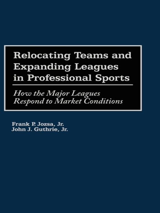 Title details for Relocating Teams and Expanding Leagues in Professional Sports by Frank P. Jozsa - Available