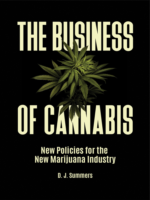 Title details for The Business of Cannabis by D. J. Summers - Wait list