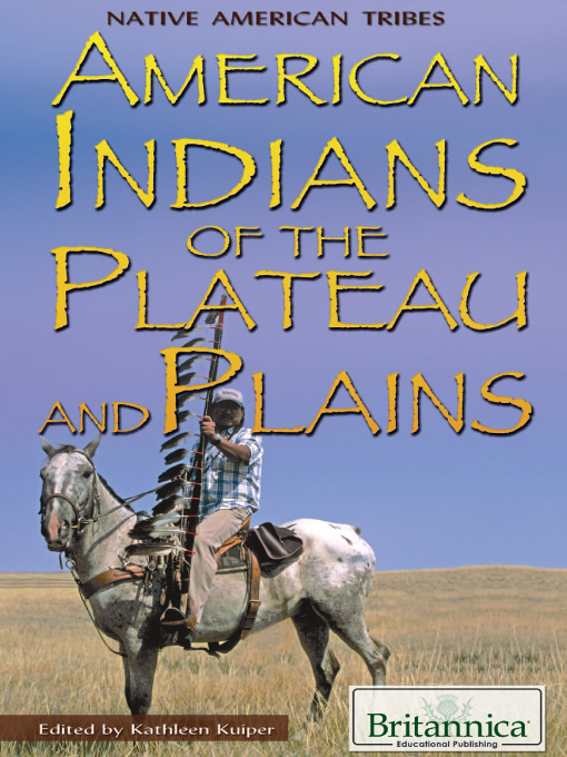 Title details for American Indians of the Plateau and Plains by Britannica Educational Publishing - Available