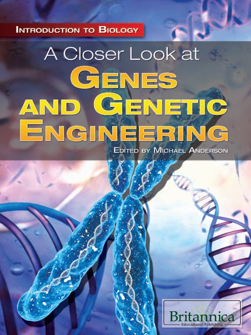 Title details for A Closer Look at Genes and Genetic Engineering by Britannica Educational Publishing - Wait list
