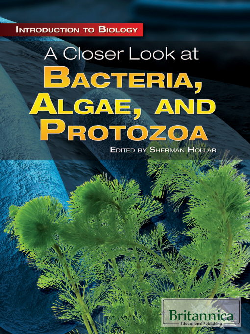 Title details for A Closer Look at Bacteria, Algae, and Protozoa by Britannica Educational Publishing - Available
