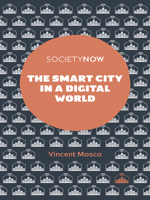 Title details for The Smart City in a Digital World by Vincent Mosco - Available