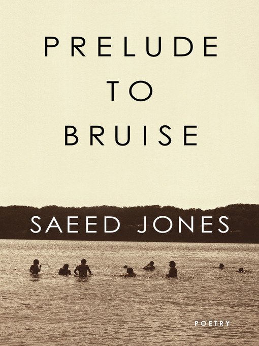 Title details for Prelude to Bruise by Saeed Jones - Wait list