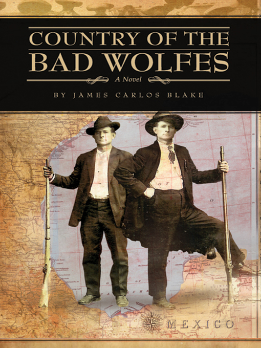 Title details for Country of the Bad Wolfes by James Carlos Blake - Available