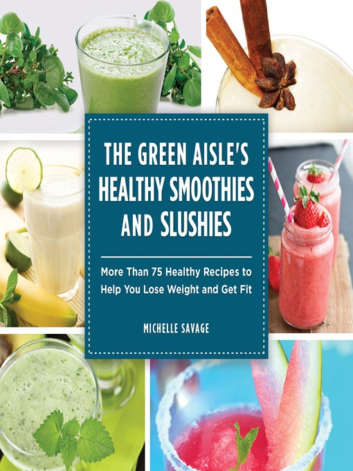 Title details for The Green Aisle's Healthy Smoothies and Slushies by Michelle Savage - Available